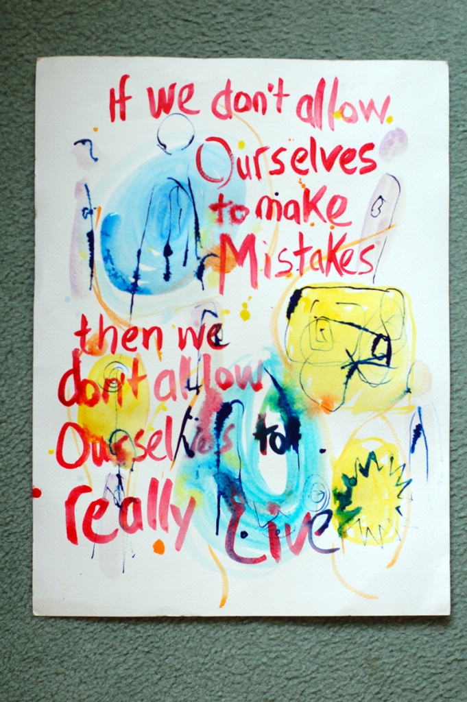 A painting I created last year to remind myself of the beauty of allowing mistakes to happen by taking a chance.